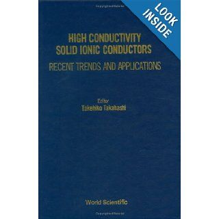 High Conductivity Solid Ionic Conductors Recent Trends and Applications Takehiko Takahashi, International Conference on Solid State Ionics 1987 Garmisch partenki 9789971507503 Books