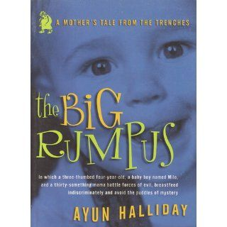 The Big Rumpus: A Mother's Tale from the Trenches (Live Girls): Ayun Halliday: 9781580050715: Books
