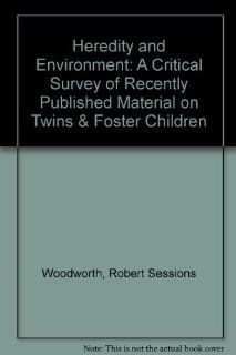 Heredity and Environment: A Critical Survey of Recently Published Material on Twins & Foster Children (9780527032791): Robert Sessions Woodworth: Books