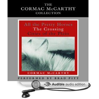 Cormac McCarthy Value Collection: All the Pretty Horses, The Crossing, Cities of the Plain (Audible Audio Edition): Cormac McCarthy, Brad Pitt: Books