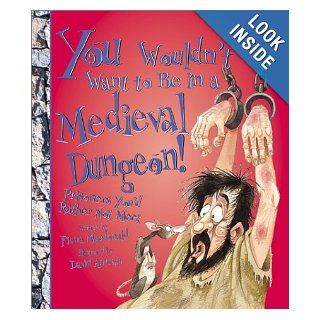 You Wouldn't Want to Be in a Medieval Dungeon!: Prisoners You'd Rather Not Meet (You Wouldn't Want to): Fiona MacDonald, David Salariya, David Antram: 9780531166512:  Children's Books