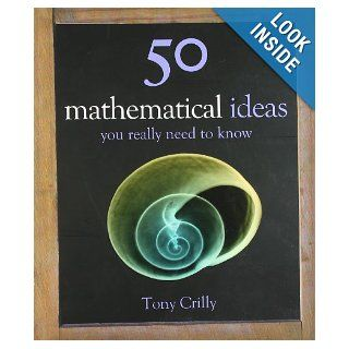 50 Mathematical Ideas You Really Need to Know (50 Ideas You Really Need to Know Series): Tony Crilly: 9781847240088: Books