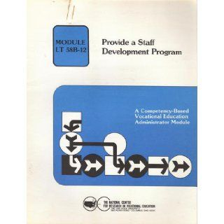 Provide a Staff Development Program A Competency Based Vocational Education Administration Module, Module Lt 58B 112 (The National Center for Research in Vocational Education) The National Center for Research in Vocational Education Books
