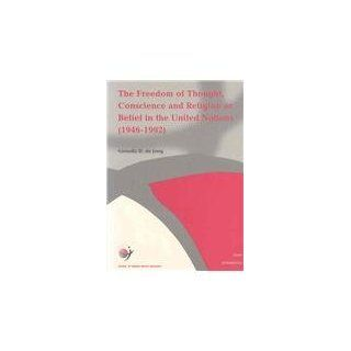 Freedom of Thought, Conscience and Religion or Belief in the United Nations (School of Human Rights Research): Dennis De Jong: 9789050951371: Books