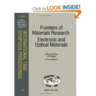 Frontiers of Materials Research/Electronic and Optical Materials: Proceedings of the Symposia N, Frontiers of Materials Research A, High Tc Supercon1990 Symposia Proceedings) (v. 1): China) C Mrs International Conference (1990 Beijing, Meiying Kong, Liji H