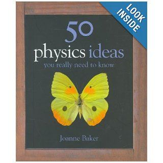 50 Physics Ideas You Really Need to Know (50 Ideas You Really Need to Know Series): Joanne Baker: 9781847240071: Books