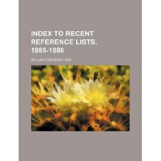 Index to recent reference lists. 1885 1886: William Coolidge Lane: 9781130204889: Books