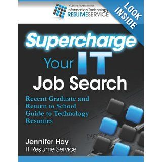 Supercharge Your IT Job Search: Recent Graduate and Return to School Guide to Technology Resumes: Jennifer L Hay: 9781484033975: Books