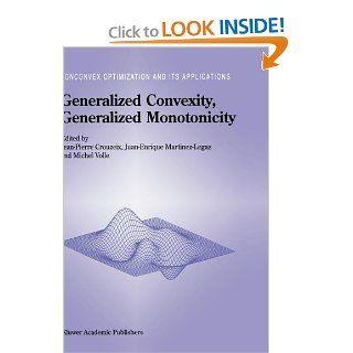 Generalized Convexity, Generalized Monotonicity Recent Results (Nonconvex Optimization and Its Applications (closed)) Jean Pierre Crouzeix, Juan Enrique Martinez Legaz, Michel Volle 9780792350880 Books