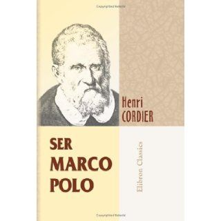 Ser Marco Polo: Notes and addenda to Sir Henry Yule's edition, containing the results of recent research and discovery: Henri Cordier: 9781421220598: Books