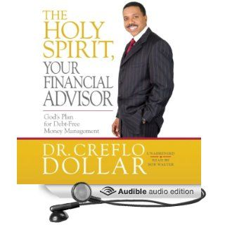 The Holy Spirit, Your Financial Advisor: God's Plan for Debt Free Money Management (Audible Audio Edition): Creflo Dollar, Bob Walter: Books