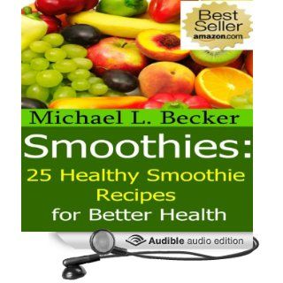 Smoothies: 25 Healthy Smoothie Recipes for Better Health (Audible Audio Edition): Michael L. Becker, Linda Velwest: Books