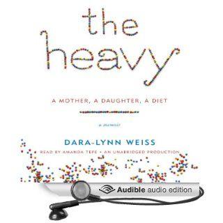 The Heavy A Mother, A Daughter, A Diet   A Memoir (Audible Audio Edition) Dara Lynn Weiss, Amanda Amanda Tepe Books