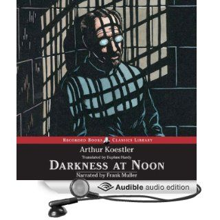Darkness at Noon (Audible Audio Edition): Arthur Koestler, Frank Muller: Books