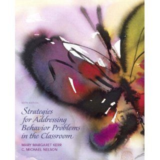 Strategies for Addressing Behavior Problems in the Classroom (6th Edition): Mary M. Kerr, C. Michael M Nelson: 9780136045243: Books