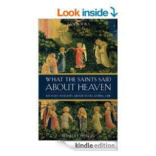 What the Saints Said About Heaven: 101 Holy Insights on Everlasting Life   Kindle edition by Rhonda Chervin, Richard Ballard, Ruth Ballard. Religion & Spirituality Kindle eBooks @ .
