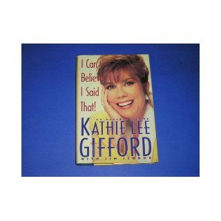 I Can't Believe I Said That!: An Autobiography: Kathie Lee Gifford, Jim Jerome: 9780671742416: Books