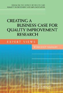Creating a Business Case for Quality Improvement Research: Expert Views, Workshop Summary: 9780309116527: Medicine & Health Science Books @