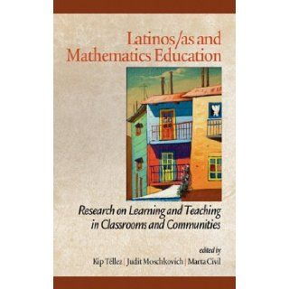 Latinos/as and Mathematics Education: Research on Learning and Teaching in Classrooms and Communities (HC) (Research in Educational Diversity and Excellence): Kip T�llez, Judit Moschkovich, Marta Civil: 9781617354212: Books