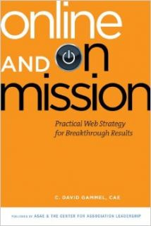 Online and On Mission: Practical Web Strategy for Breakthrough Results: C. David Gammel: 9780880343114: Books