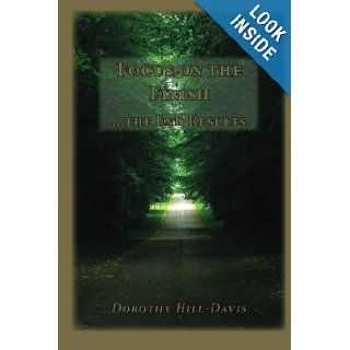 Focus on the Finish.the End Results: Dorothy J Hill Davis MEd: 9781478189534: Books