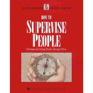 How to Supervise People   Techniques for Getting Results Through Others (Sixty minute Training Series) (A Powerful Desk Reference) Donald P. Ladew Books