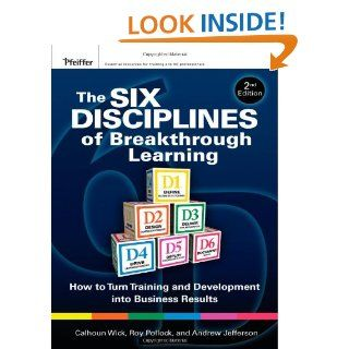 The Six Disciplines of Breakthrough Learning: How to Turn Training and Development into Business Results (9780470526521): Calhoun W. Wick, Roy V. H. Pollock, Andy Jefferson: Books
