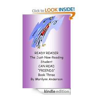 """READY READER ~~ The Just Now Reading Student CAN READ """"Friends"""" ~~ A Reading Program for Success ~~ Book Three For the Beginning Reader and ESL Student eBook Marilynn Anderson Kindle Store"""