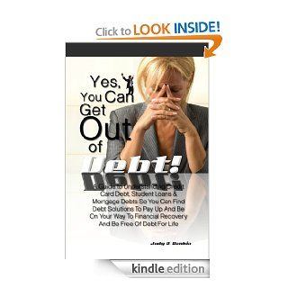 Yes, You Can Get Out Of Debt! A Guide to Understanding Credit Card Debt, Student Loans & Mortgage Debts So You Can Find Debt Solutions To Pay Up And BeRecovery And Be Free Of Debt For Life eBook: Judy R.  Rankin : Kindle Store