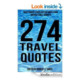274 Travel Quotes: What Famous Travelers Said About Their Unforgettable Journeys (Inspirational Quotes)   Kindle edition by Robert A. Smith. Self Help Kindle eBooks @ .