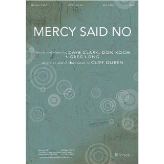 Mercy Said No: Cliff Duren, Dave Clark, Don Koch, Greg Long: 9780834181427: Books