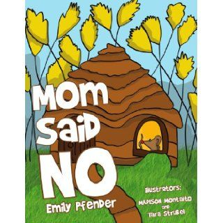Mom Said No: Emily Pfender: 9781450041577: Books