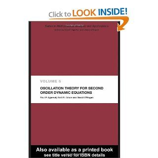 Oscillation Theory for Second Order Dynamic Equations (Mathematical Analysis and Applications): Ravi P. Agarwal, Said R. Grace, Donal O'Regan: 9780262033145: Books