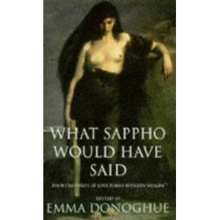 What Sappho Would Have Said: Four Centuries of Love Poems Between Women: Emma Donoghue: 9780241136829: Books