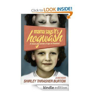 Mama Says It's Hogwash! A Texas Woman Comes of Age in Rosebud   Kindle edition by Shirley Burton. Biographies & Memoirs Kindle eBooks @ .