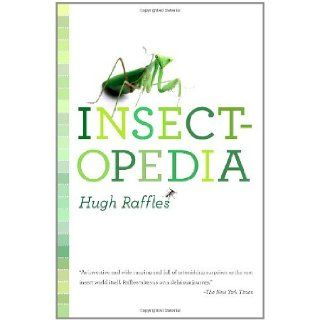 [ Insectopedia ] By Raffles, Hugh ( Author ) [ 2011 ) [ Paperback ]: Hugh Raffles: 8601400331255: Books