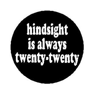 "Proverb Saying Quote "" HINDSIGHT IS ALWAYS TWENTY TWENTY "" Pinback Button 1.25"" Pin / Badge: Everything Else"
