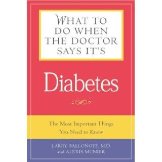 What to Do When the Doctor Says It's Diabetes: The Most Important Things You Need to Know About Blood Sugar, Diet, and Exercise for Type I and Type II Diabetes: Winnie Yu, Melvin R. Stjernholm, Alexis Munier: 9781592330607: Books