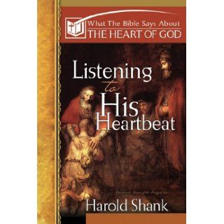 Listening to His Heartbeat: What The Bible Says About The Heart of God: Harold Shank: 9780899009735: Books
