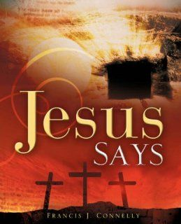 Jesus Says: Francis J. Connelly: 9781606475386: Books
