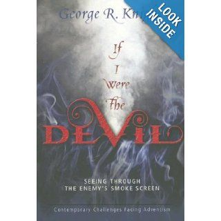 If I Were the Devil: Seeing Through the Enemy's Smokescreen: Contemporary Challenges Facing Adventism: George R. Knight: 9780828020121: Books