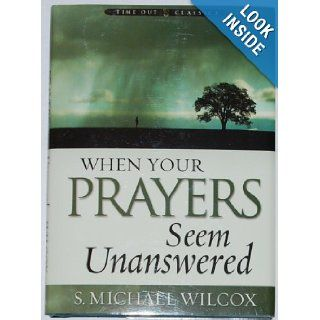 When Your Prayers Seem Unanswered S. Michael Wilcox 9781590385869 Books