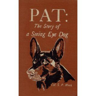 Pat: The Story of a Seeing Eye Dog: Meek. Col. S.P.: Books