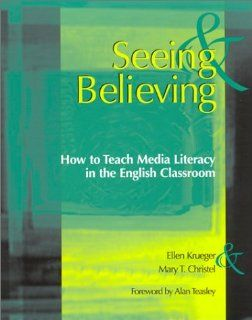 Seeing & Believing: How to Teach Media Literacy in the English Classroom (9780867095739): Mary T Christel, Ellen Krueger: Books