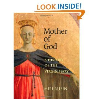 Mother of God: A History of the Virgin Mary: Miri Rubin: 9780300105001: Books