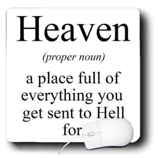 mp_173346_1 EvaDane   Funny Quotes   Heaven proper noun a place full of everything you get sent to Hell for.   Mouse Pads: Electronics