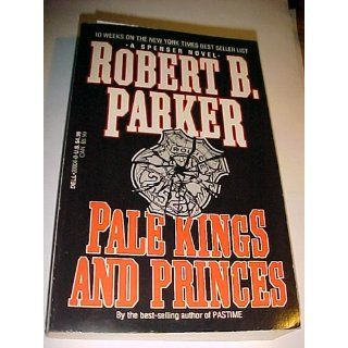 Pale Kings and Princes (Spenser, No 14): Robert B. Parker: 9780440200048: Books