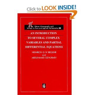 An Introduction to Several Complex Variables and Partial Differential Equations (Hardcover): H Begehr, Abduhamid Dzhuraev: 9780582255005: Books