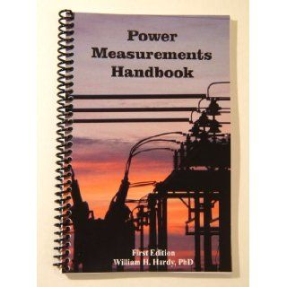 Power Measurements Handbook: William H Hardy, most in color, it will make your daily work a snap For over a decade I've been working in the metering industry. This book tries to bring together in one handy reference everything you need to know on a dai