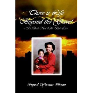 There is Life Beyond the Grave!   I Shall Not Die But Live: Crystal Sweeney Dixon: 9781410785848: Books